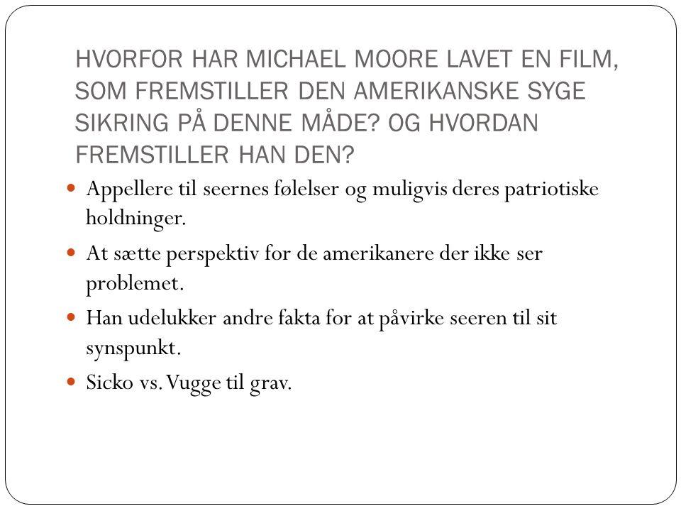 HVORFOR HAR MICHAEL MOORE LAVET EN FILM, SOM FREMSTILLER DEN AMERIKANSKE SYGE SIKRING PÅ DENNE MÅDE OG HVORDAN FREMSTILLER HAN DEN