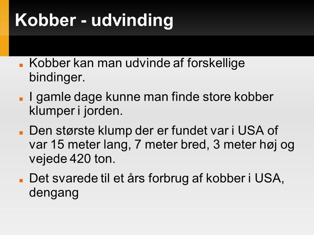 Kobber - udvinding Kobber kan man udvinde af forskellige bindinger.