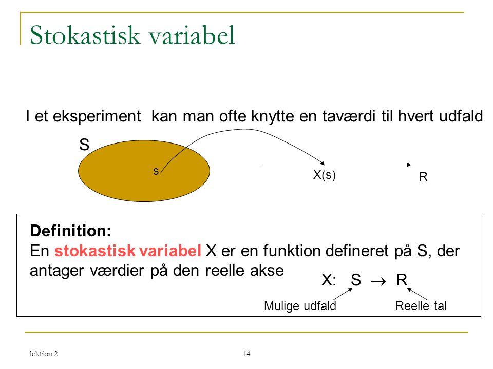 Stokastisk variabel I et eksperiment kan man ofte knytte en taværdi til hvert udfald. S. s. X(s)