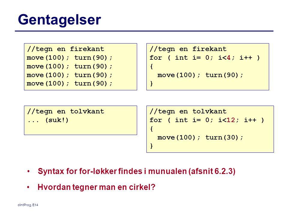 Gentagelser Syntax for for-løkker findes i munualen (afsnit 6.2.3)