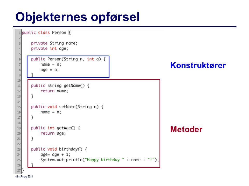 Objekternes opførsel Konstruktører Metoder dIntProg, E14