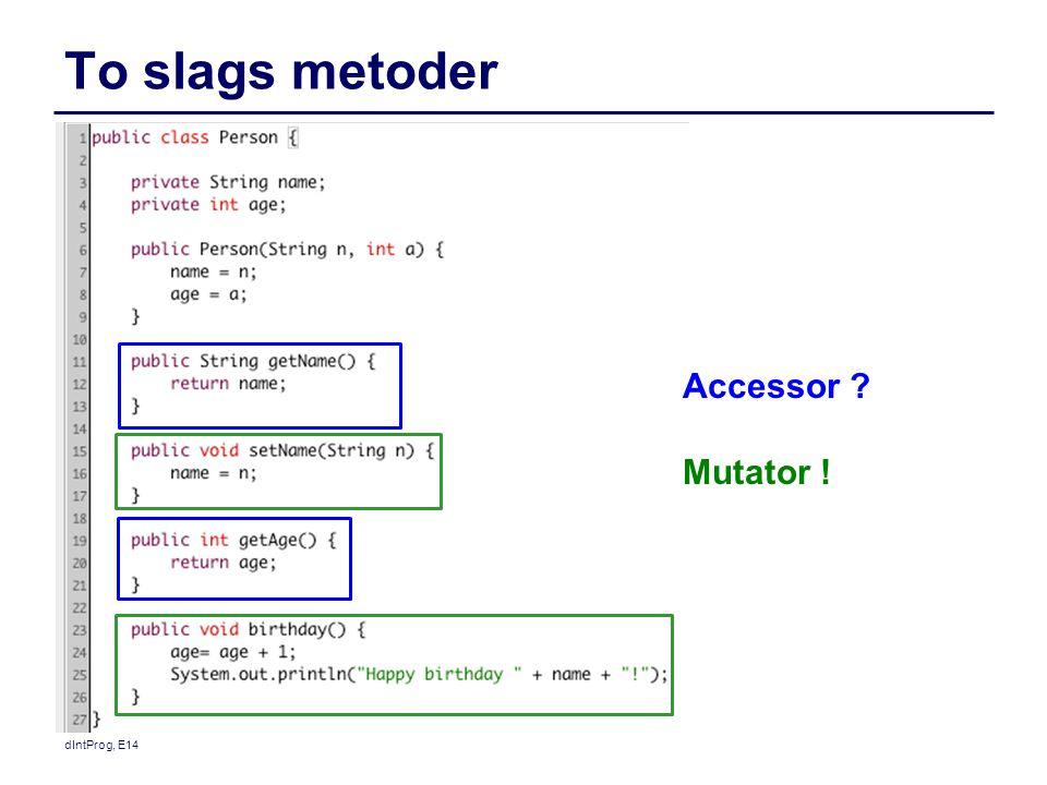 To slags metoder Accessor Mutator ! dIntProg, E14