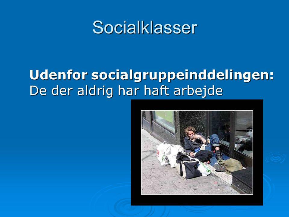 Socialklasser Udenfor socialgruppeinddelingen: De der aldrig har haft arbejde