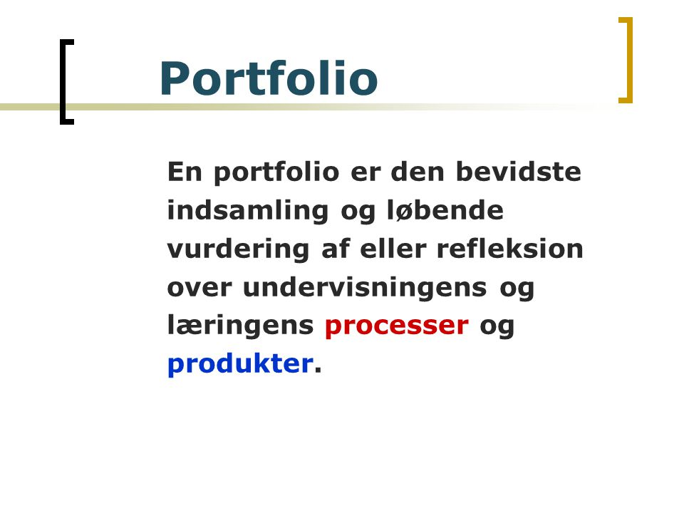 En portfolio er den bevidste indsamling og løbende vurdering af eller refleksion over undervisningens og læringens processer og produkter.