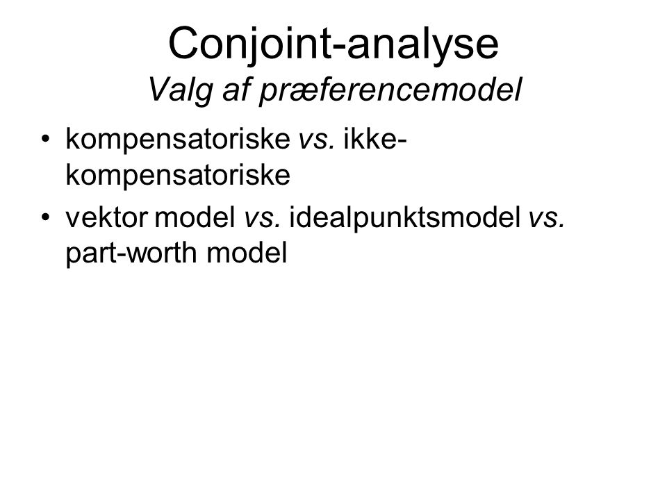 Conjoint-analyse Valg af præferencemodel