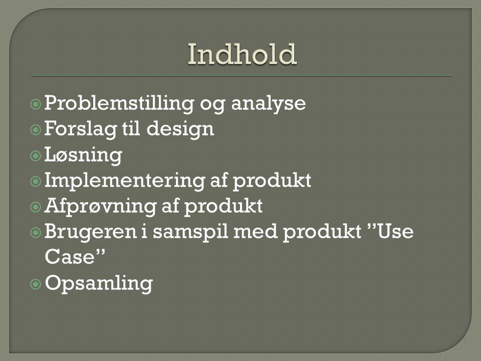 Indhold Problemstilling og analyse Forslag til design Løsning