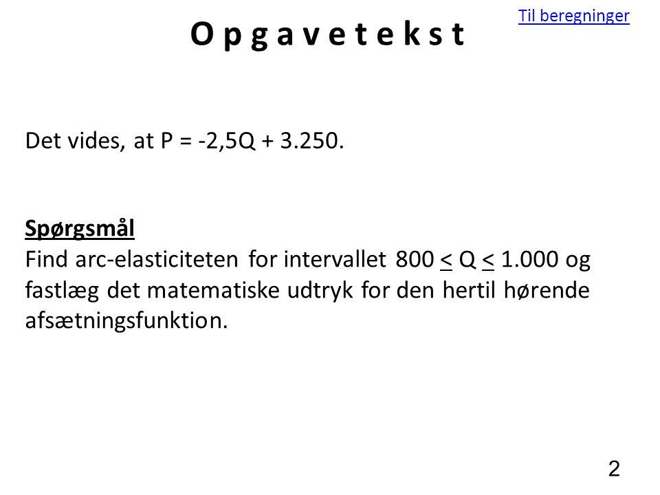O p g a v e t e k s t Det vides, at P = -2,5Q + 3.250. Spørgsmål