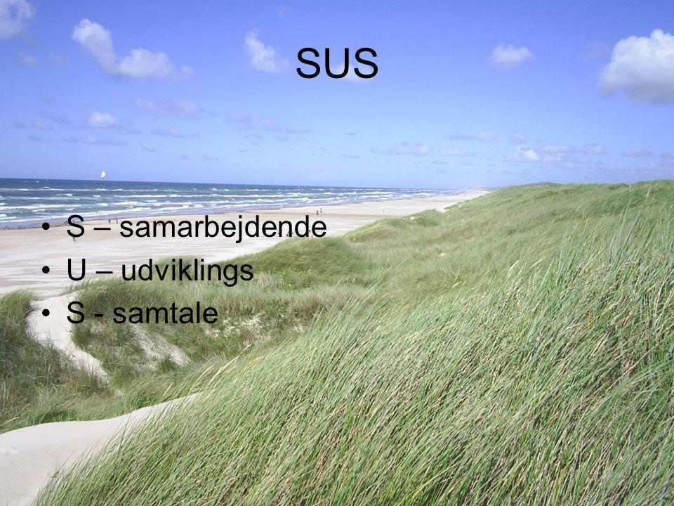 SUS S – samarbejdende U – udviklings S - samtale