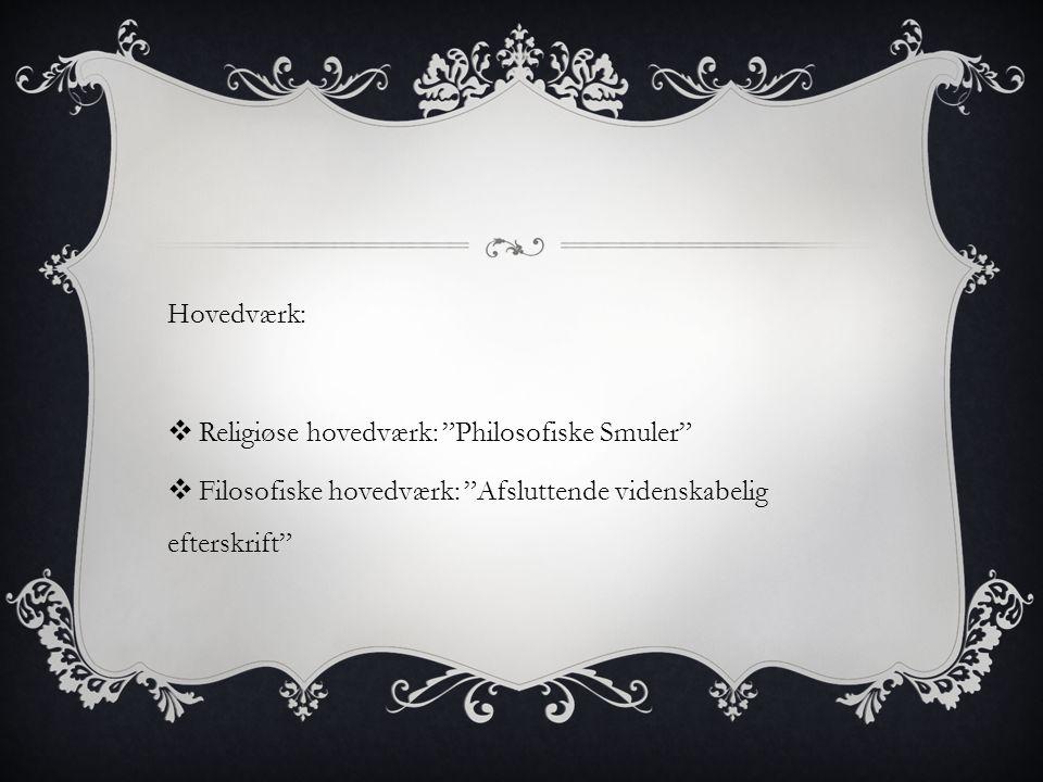 Hovedværk: Religiøse hovedværk: Philosofiske Smuler Filosofiske hovedværk: Afsluttende videnskabelig efterskrift