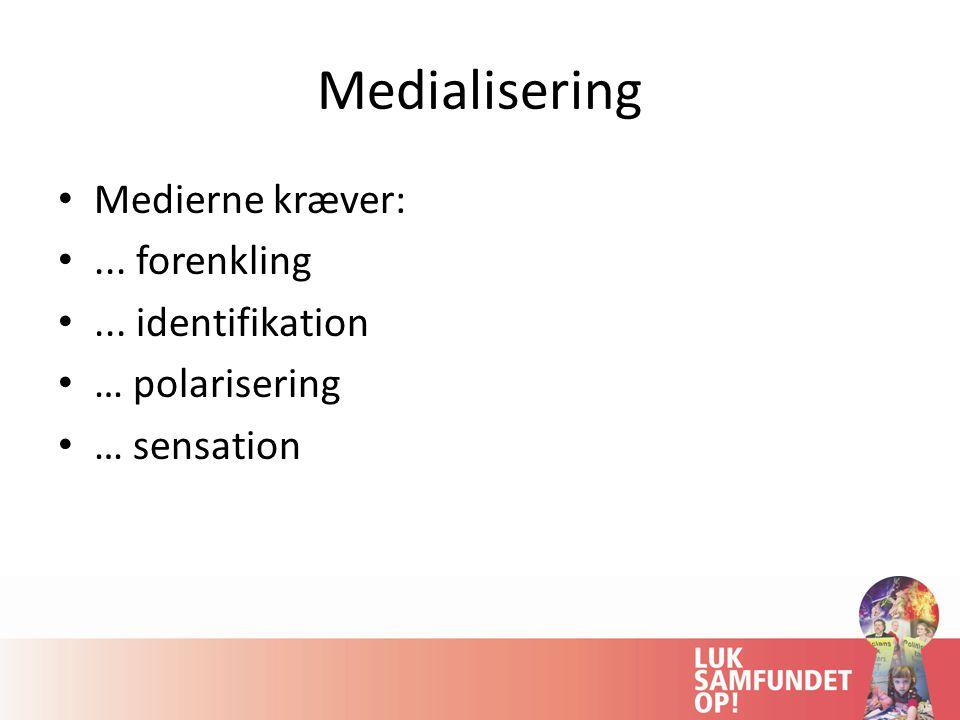 Medialisering Medierne kræver: ... forenkling ... identifikation