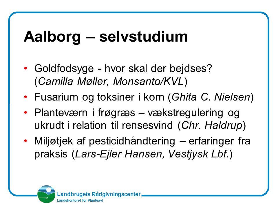 Aalborg – selvstudium Goldfodsyge - hvor skal der bejdses (Camilla Møller, Monsanto/KVL) Fusarium og toksiner i korn (Ghita C. Nielsen)