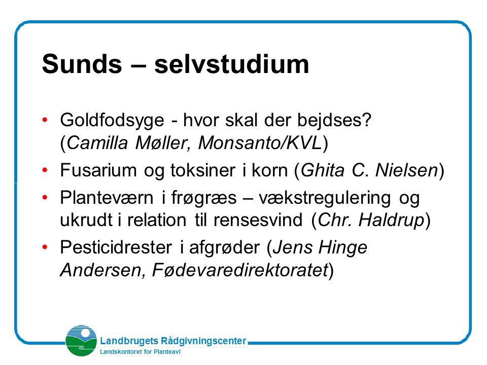 Sunds – selvstudium Goldfodsyge - hvor skal der bejdses (Camilla Møller, Monsanto/KVL) Fusarium og toksiner i korn (Ghita C. Nielsen)