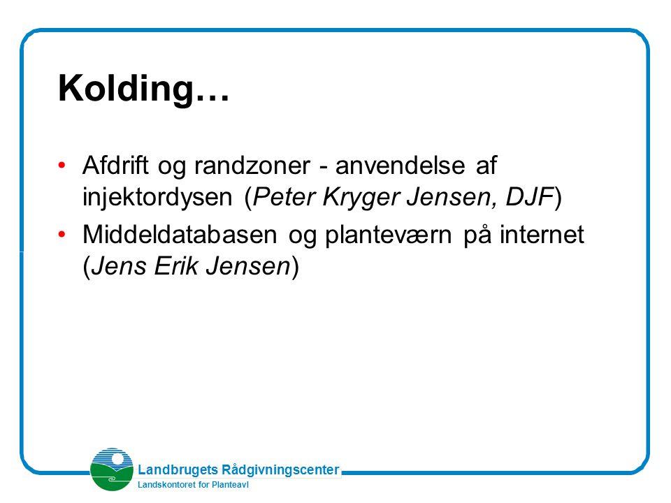 Kolding… Afdrift og randzoner - anvendelse af injektordysen (Peter Kryger Jensen, DJF) Middeldatabasen og planteværn på internet (Jens Erik Jensen)