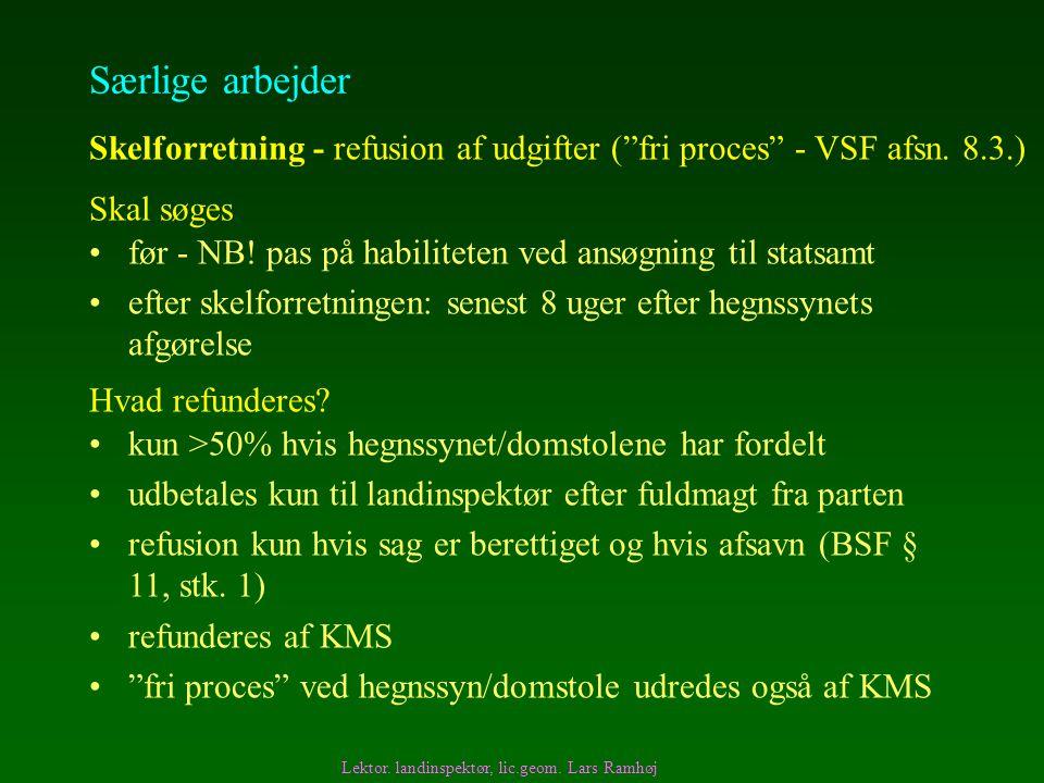Særlige arbejder Skelforretning - refusion af udgifter ( fri proces - VSF afsn. 8.3.) Skal søges.