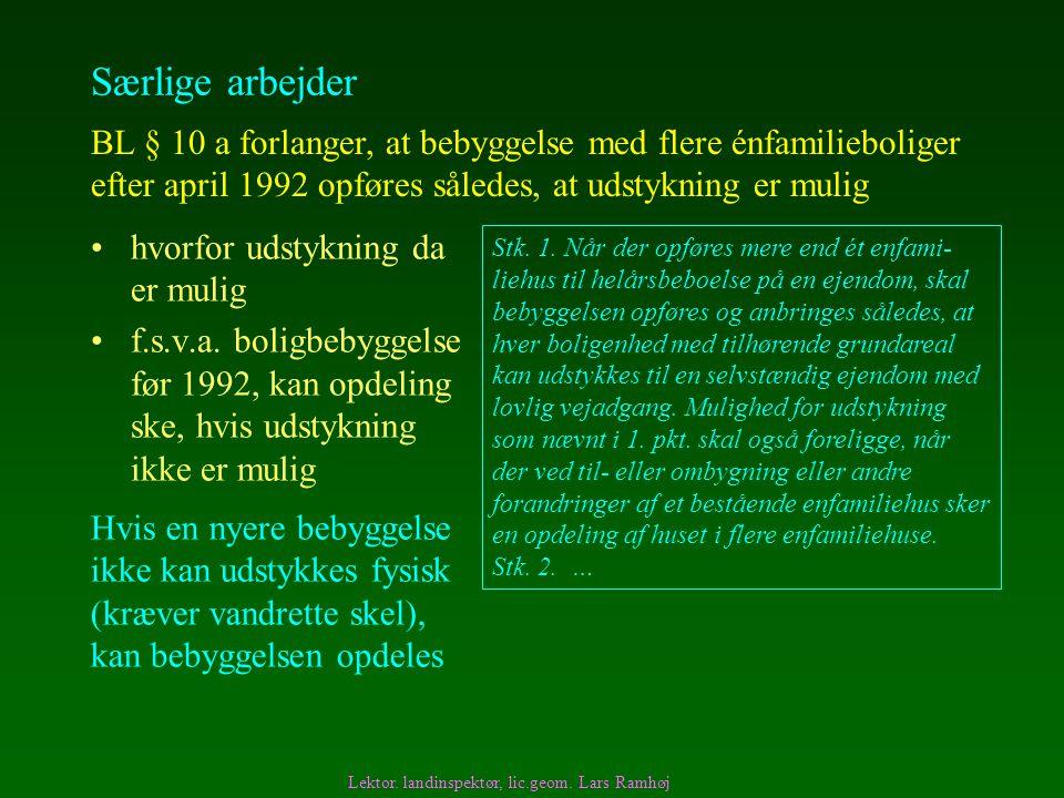 Særlige arbejder BL § 10 a forlanger, at bebyggelse med flere énfamilieboliger efter april 1992 opføres således, at udstykning er mulig.