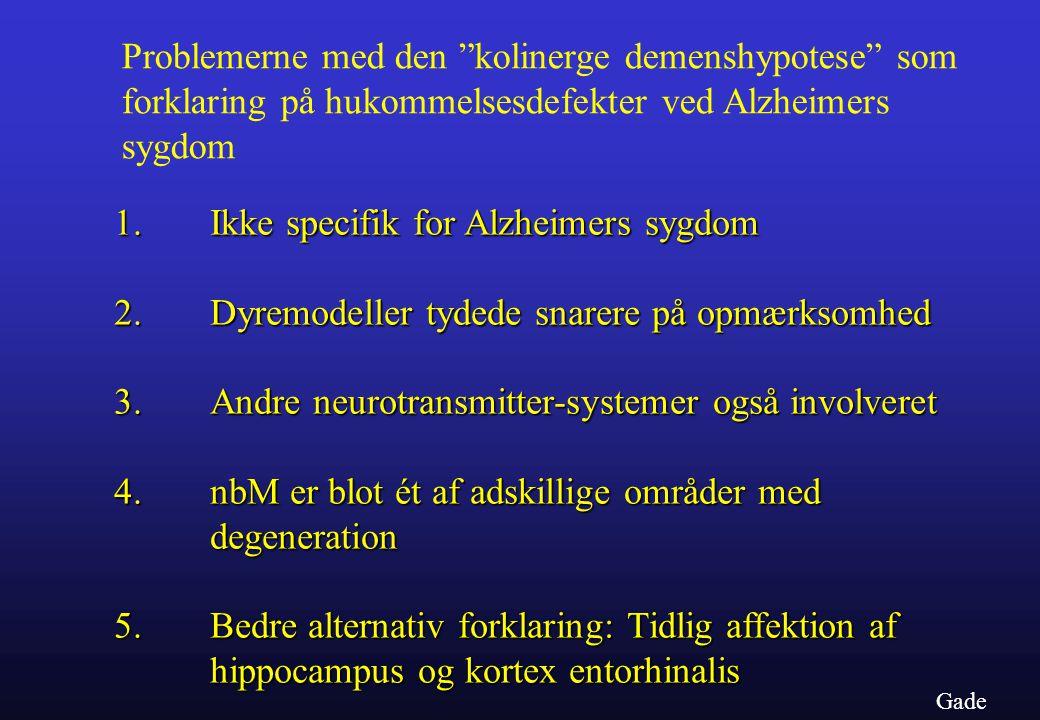 1. Ikke specifik for Alzheimers sygdom