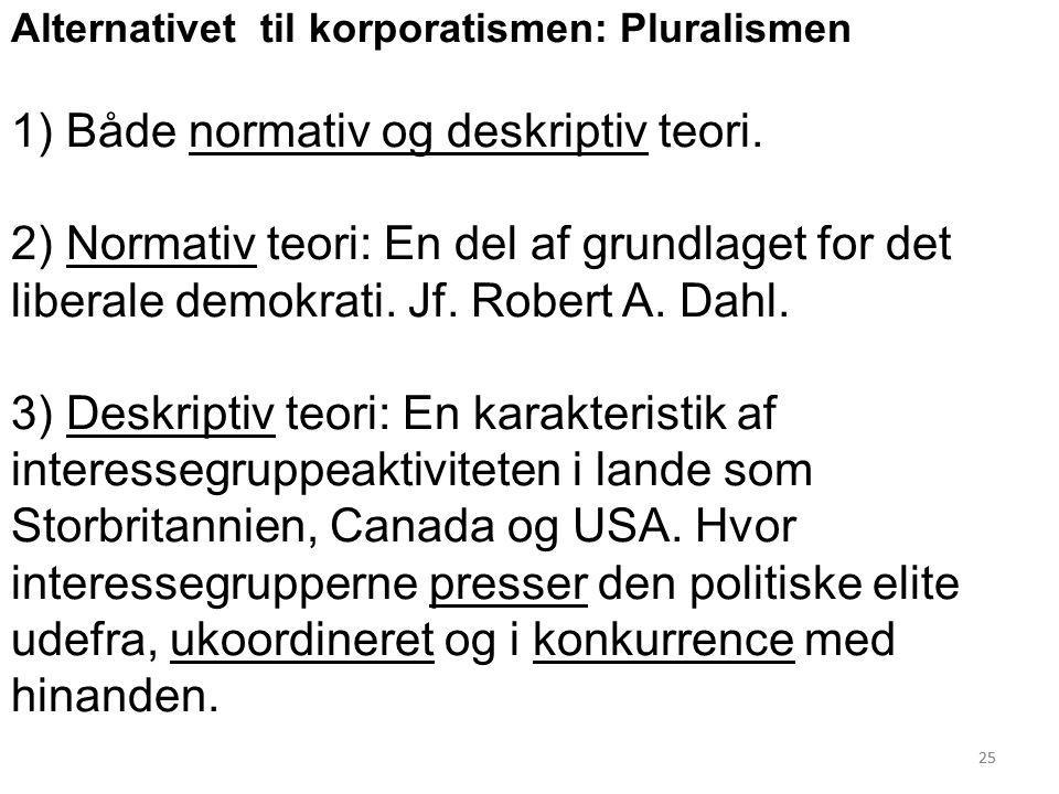 1) Både normativ og deskriptiv teori.