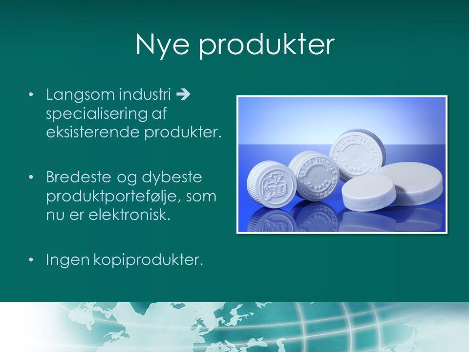 Nye produkter Langsom industri  specialisering af eksisterende produkter. Bredeste og dybeste produktportefølje, som nu er elektronisk.