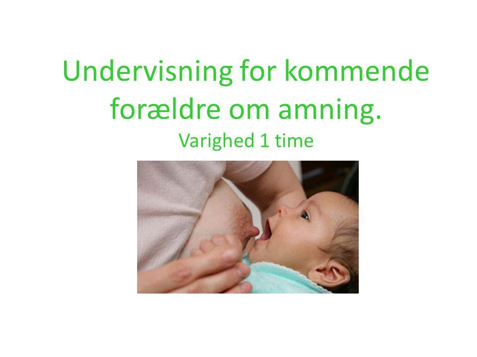 Undervisning for kommende forældre om amning. Varighed 1 time