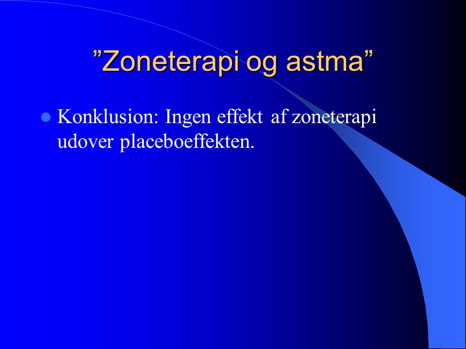 Zoneterapi og astma Konklusion: Ingen effekt af zoneterapi udover placeboeffekten.