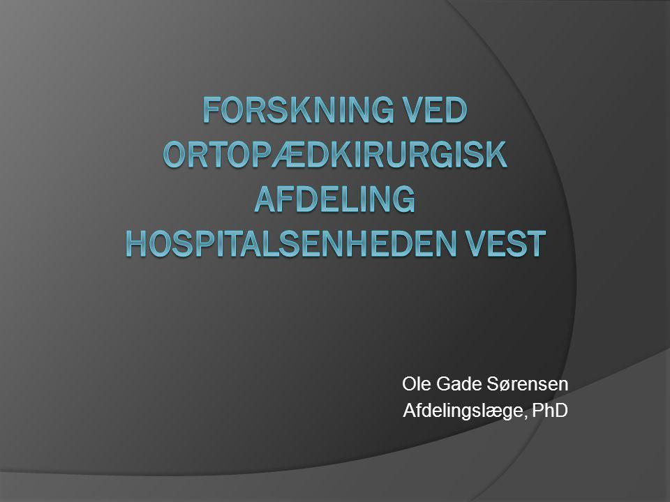 Forskning ved ortopædkirurgisk afdeling Hospitalsenheden Vest