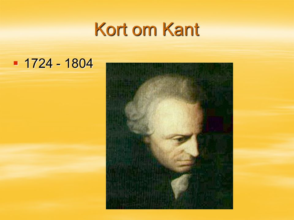 Kort om Kant 1724 - 1804