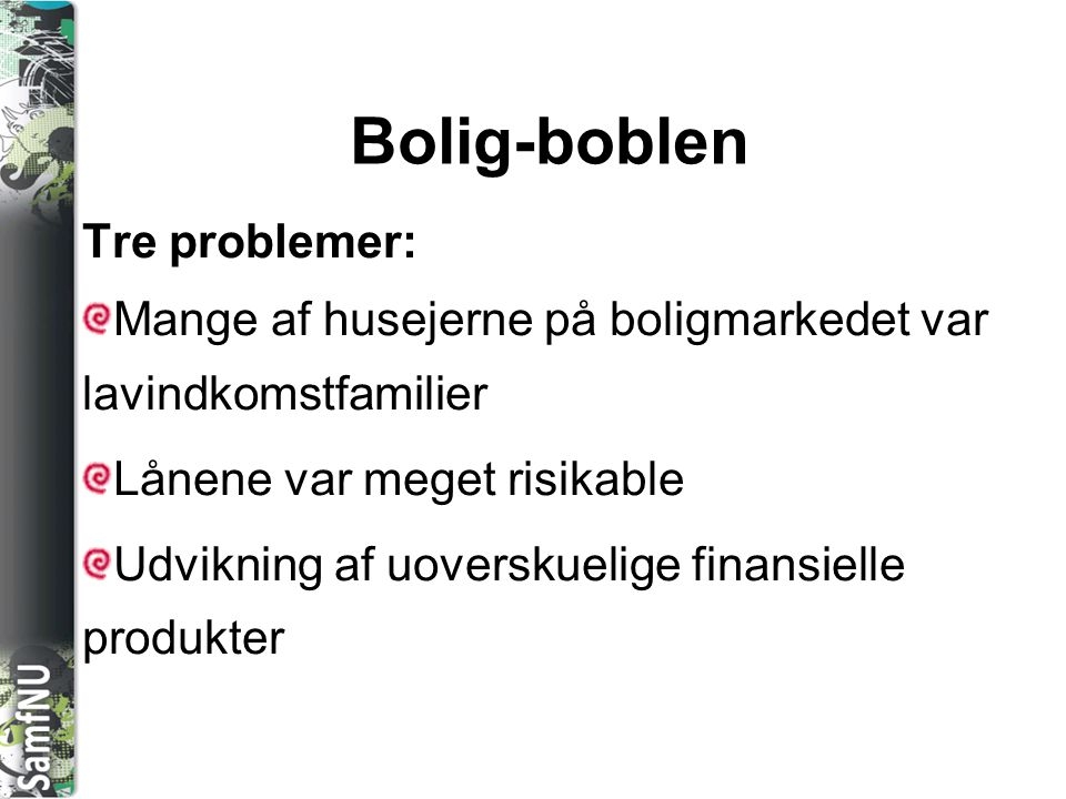 Bolig-boblen Tre problemer: