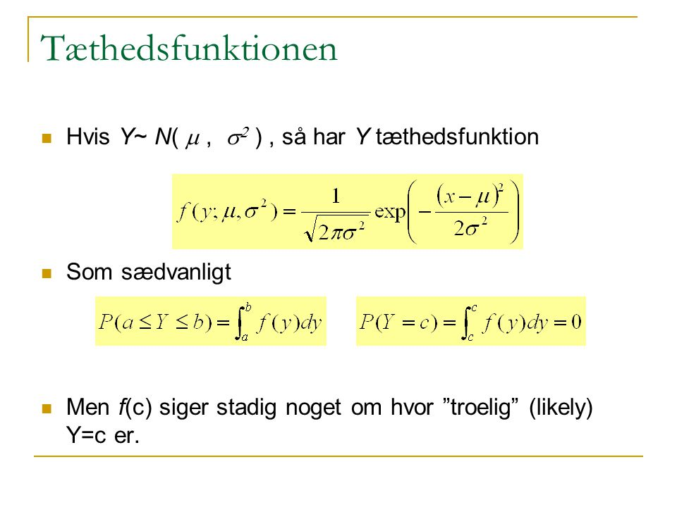 Tæthedsfunktionen Hvis Y~ N( m , s2 ) , så har Y tæthedsfunktion