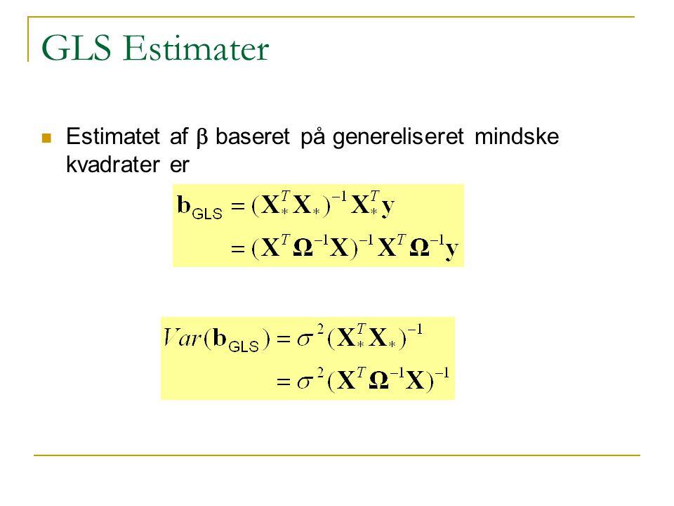 GLS Estimater Estimatet af b baseret på genereliseret mindske kvadrater er