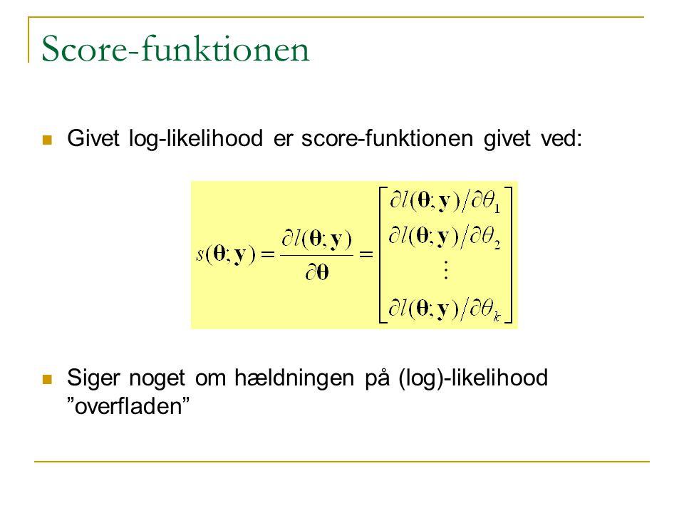 Score-funktionen Givet log-likelihood er score-funktionen givet ved: