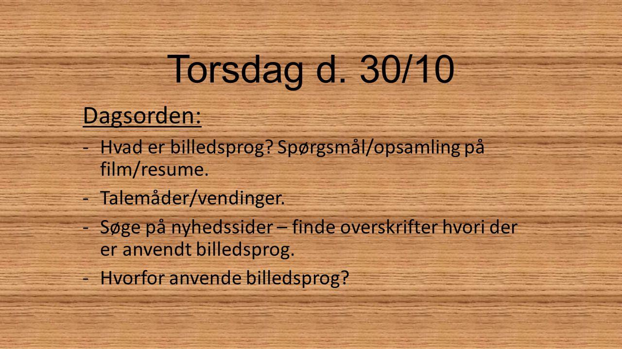 Torsdag d. 30/10 Dagsorden: Hvad er billedsprog Spørgsmål/opsamling på film/resume. Talemåder/vendinger.