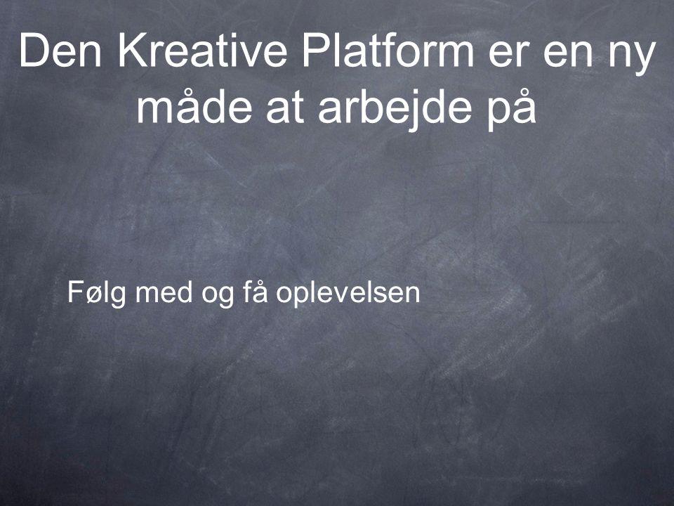 Den Kreative Platform er en ny måde at arbejde på