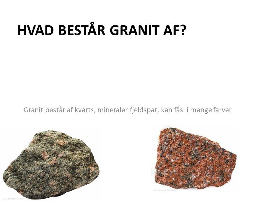 Hvad består granit af Granit består af kvarts, mineraler fjeldspat, kan fås i mange farver