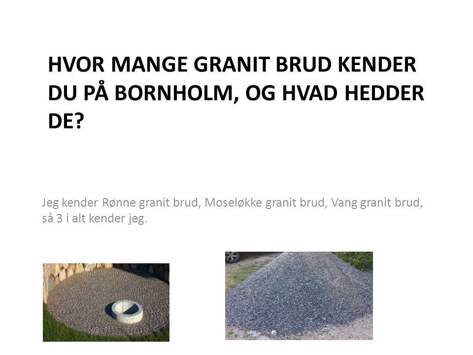Hvor mange granit brud kender du på Bornholm, og hvad hedder de