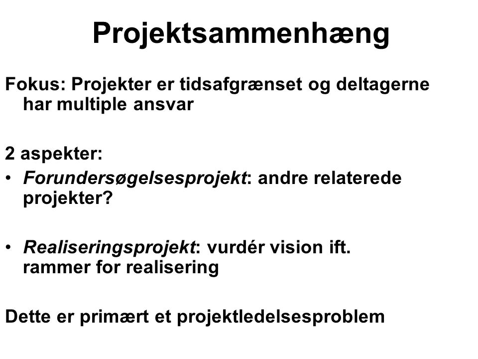Projektsammenhæng Fokus: Projekter er tidsafgrænset og deltagerne har multiple ansvar. 2 aspekter: