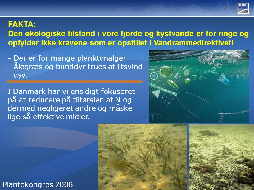 FAKTA: Den økologiske tilstand i vore fjorde og kystvande er for ringe og opfylder ikke kravene som er opstillet i Vandrammedirektivet!