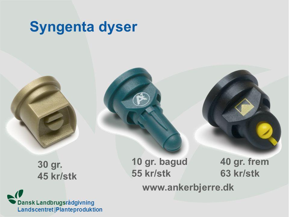Syngenta dyser 10 gr. bagud 55 kr/stk 40 gr. frem 63 kr/stk 30 gr.
