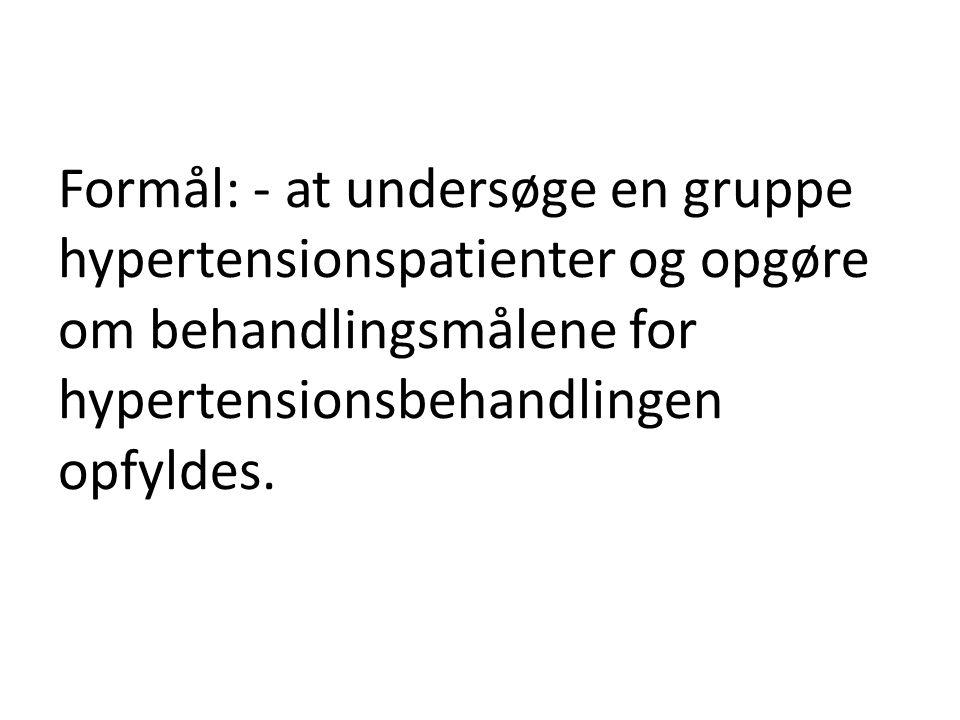 Formål: - at undersøge en gruppe hypertensionspatienter og opgøre om behandlingsmålene for hypertensionsbehandlingen opfyldes.