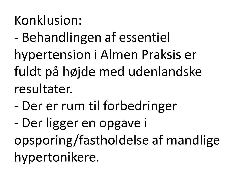 Konklusion: - Behandlingen af essentiel hypertension i Almen Praksis er fuldt på højde med udenlandske resultater.