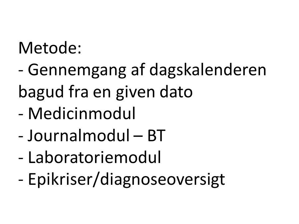 Metode: - Gennemgang af dagskalenderen bagud fra en given dato - Medicinmodul - Journalmodul – BT - Laboratoriemodul - Epikriser/diagnoseoversigt