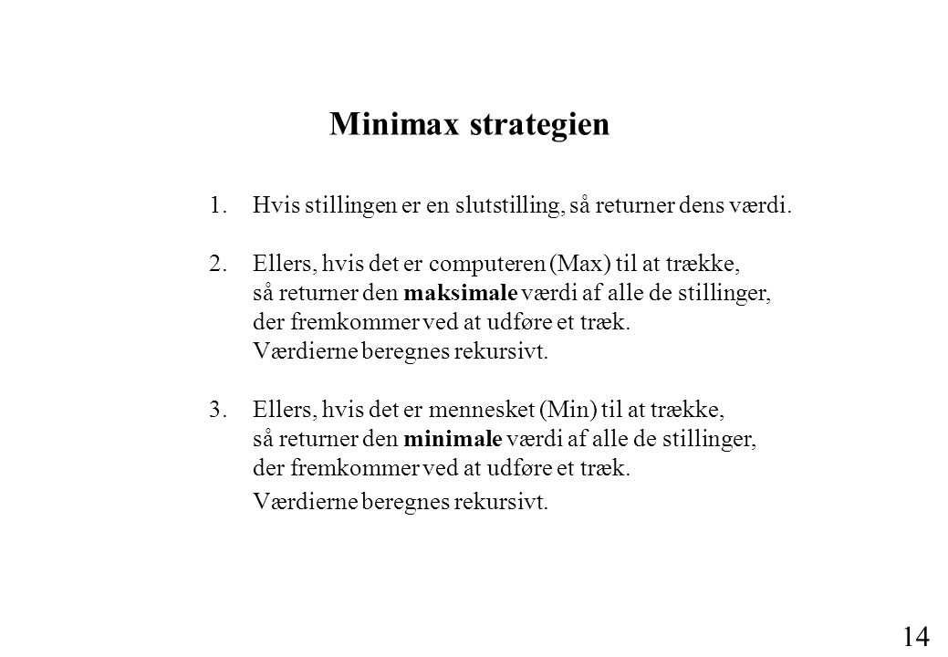 Minimax strategien 1. Hvis stillingen er en slutstilling, så returner dens værdi.