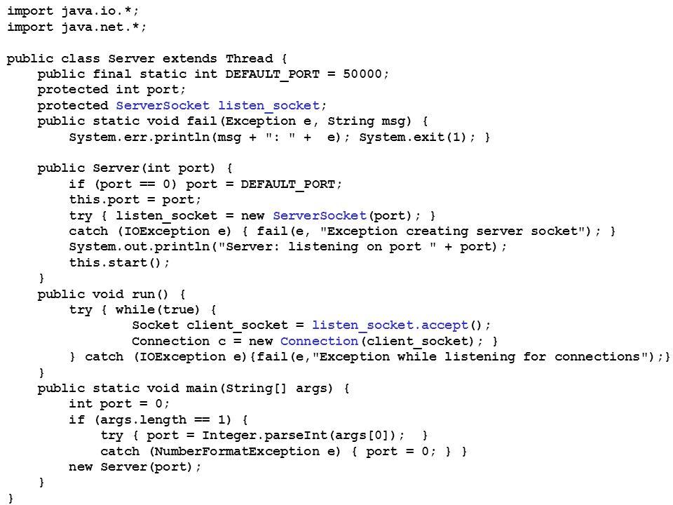 import java.io.*; import java.net.*; public class Server extends Thread { public final static int DEFAULT_PORT = 50000;