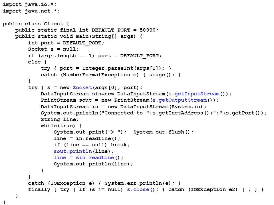 import java.io.*; import java.net.*; public class Client { public static final int DEFAULT_PORT = 50000;