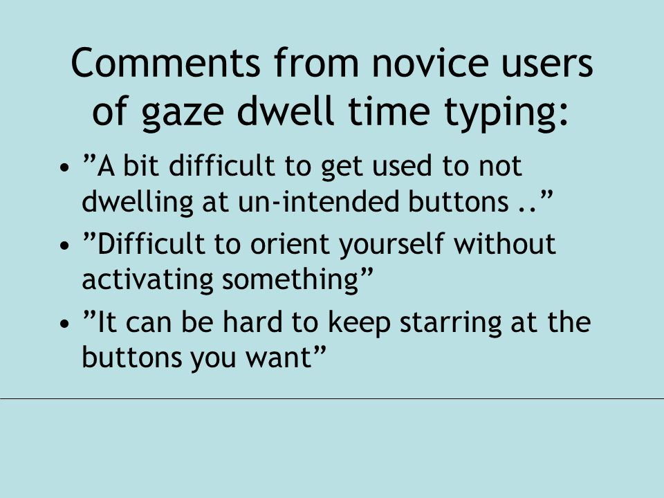 Comments from novice users of gaze dwell time typing:
