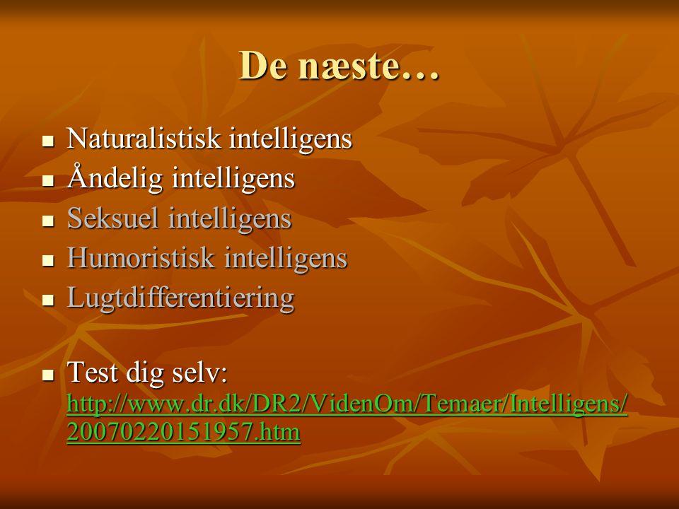 De næste… Naturalistisk intelligens Åndelig intelligens