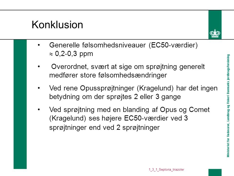Konklusion Generelle følsomhedsniveauer (EC50-værdier)  0,2-0,3 ppm