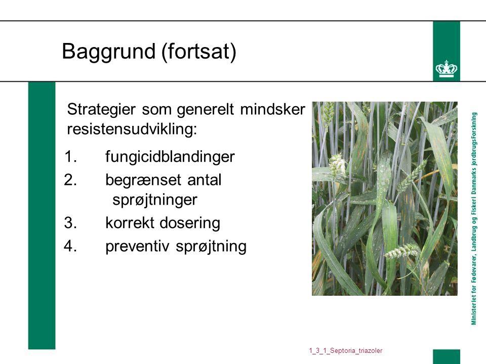 Baggrund (fortsat) Strategier som generelt mindsker resistensudvikling: fungicidblandinger. begrænset antal sprøjtninger.