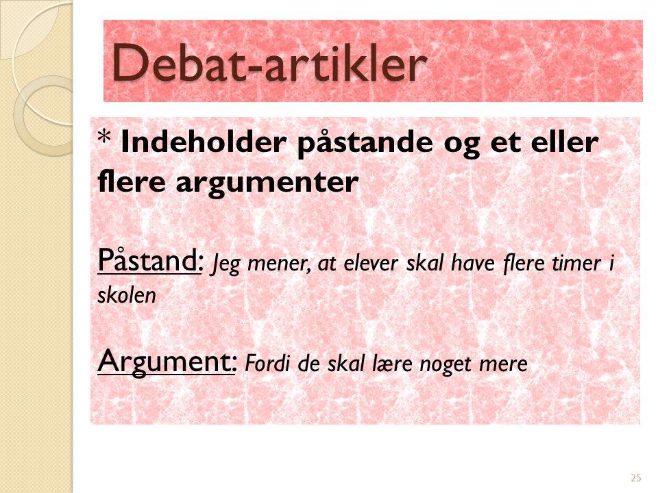 Debat-artikler * Indeholder påstande og et eller flere argumenter