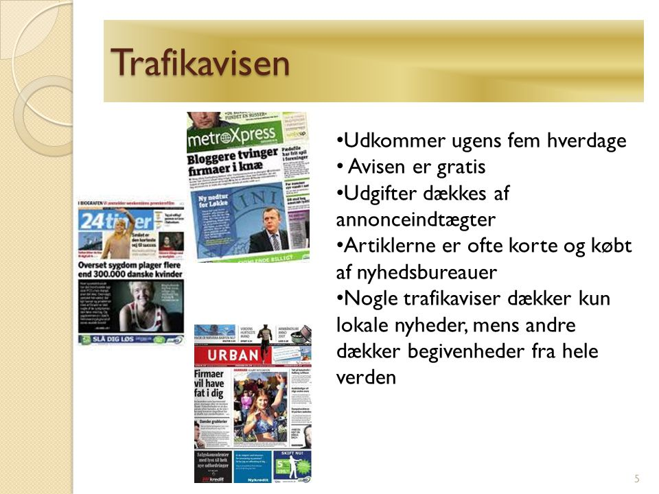Trafikavisen Udkommer ugens fem hverdage Avisen er gratis
