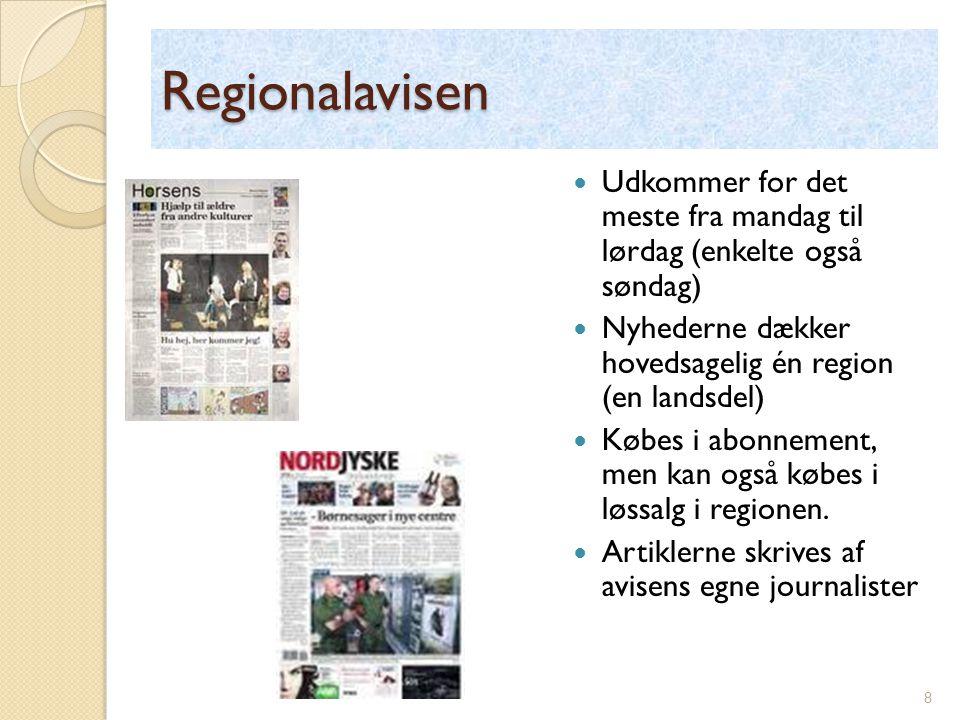 Regionalavisen Udkommer for det meste fra mandag til lørdag (enkelte også søndag) Nyhederne dækker hovedsagelig én region (en landsdel)